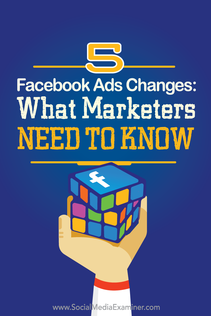 what marketers need to know about five Facebook ads changes