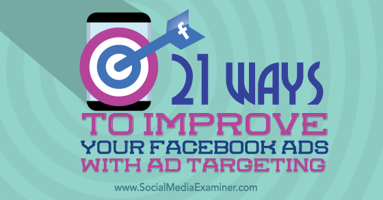 21 Ways to Improve Your Facebook Ads With Ad Targeting : Social Media Examiner