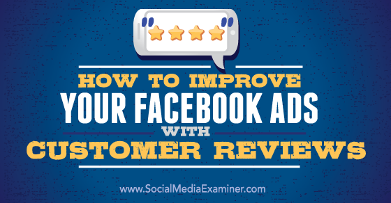How to Improve Your Facebook Ads With Customer Reviews