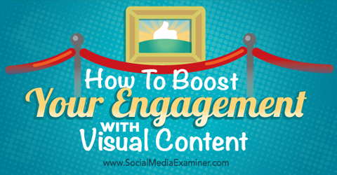 boost engagement with visual content