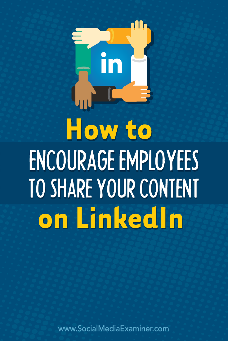 how to encourage employees to share your content on linkedin