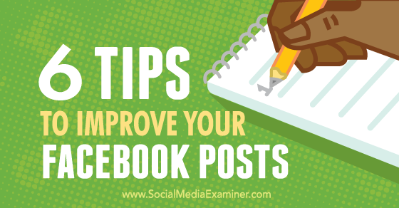 6 Tips to Improve Your Facebook Posts