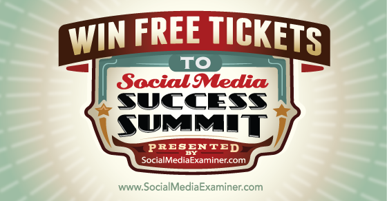 Win Free Tickets to Social Media Success Summit 2015