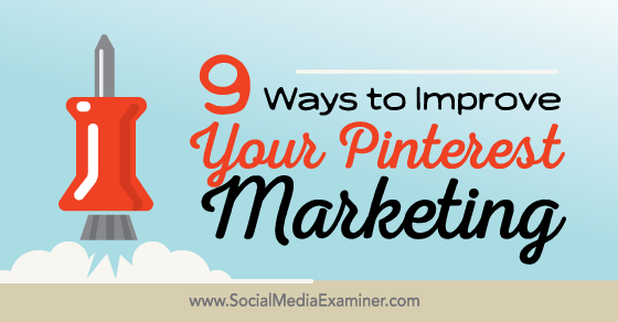 9 Ways to Improve Your Pinterest Marketing