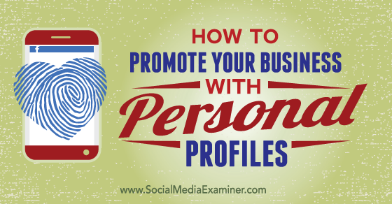 How to Promote Your Business With Personal Social Profiles