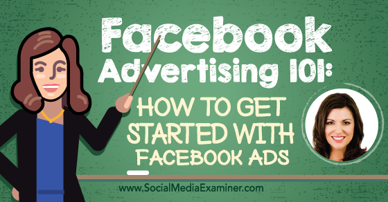 Facebook Advertising 101: How to Get Started With Facebook Ads