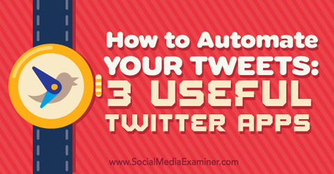 How to Automate Your Tweets: 3 Useful Twitter Apps : Social