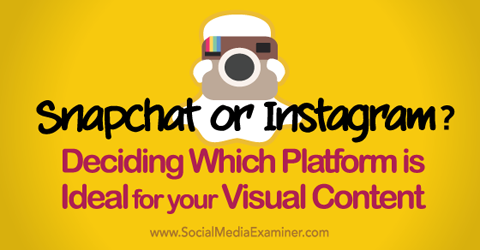 decide whether snapchat or instgram is ideal for your visual content