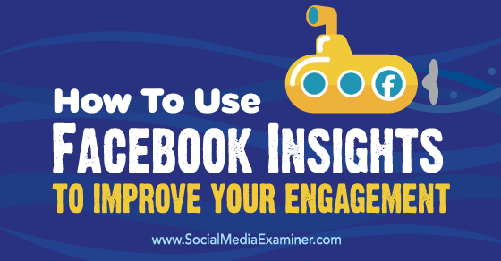 How to Use Facebook Insights to Improve Your Engagement