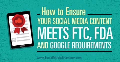 ensure your social media content meets ftc, fda and google requirements
