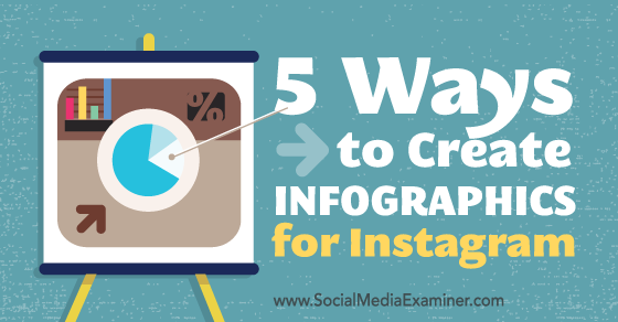 5 Ways to Create Infographics for Instagram