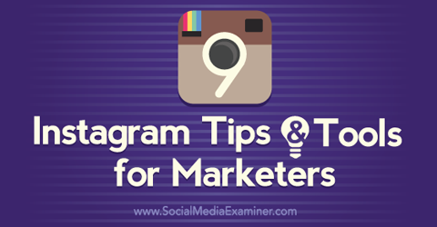 9 instagram tips and tools for marketers