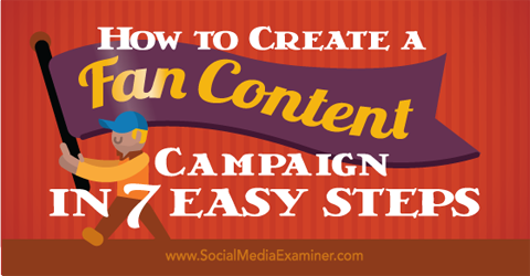 create a fan content campaign in 7 steps