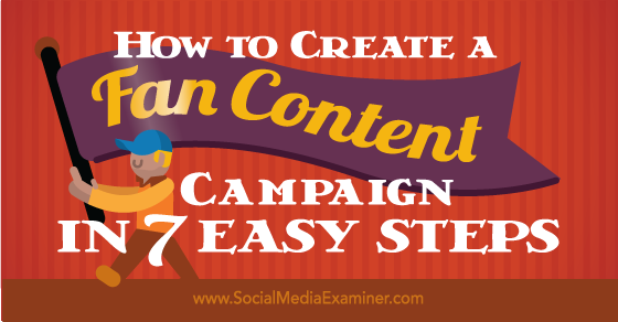 How to Create a Fan Content Campaign in 7 Easy Steps