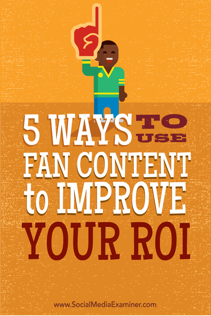 how to use fan content to improve roi