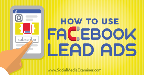 How to Use Facebook Lead Ads : Social Media Examiner