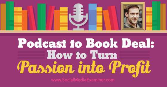 Podcast to Book Deal: How to Turn Your Passion Into Profit