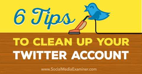tips to clean up a twitter account