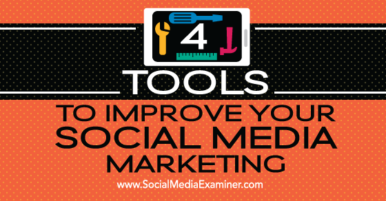 4 Tools to Improve Your Social Media Marketing