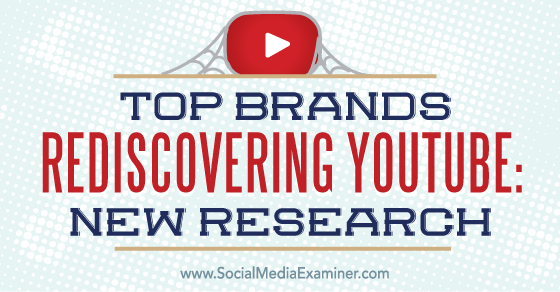 Top Brands Rediscovering YouTube: New Research