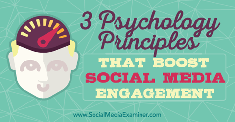 psychology principles that improve social media engagement