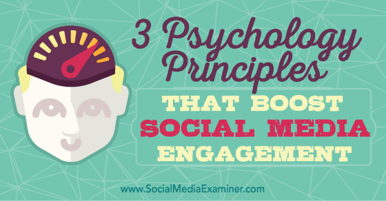 3 Psychology Principles That Boost Social Media Engagement
