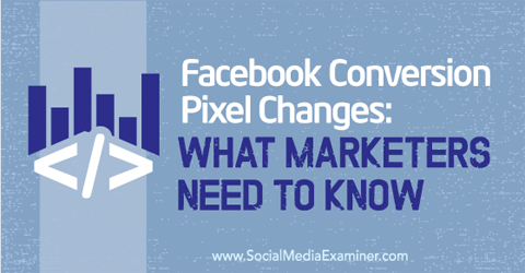facebook conversion pixel changes