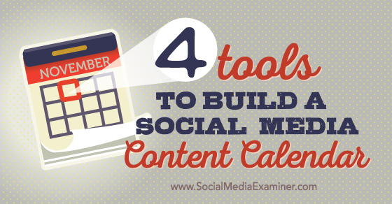 4 Tools to Build a Social Media Content Calendar