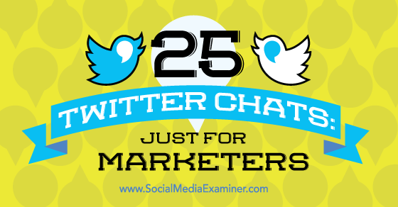 25 Twitter Chats: Just for Marketers