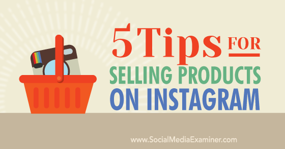 5 Tips for Selling Products on Instagram