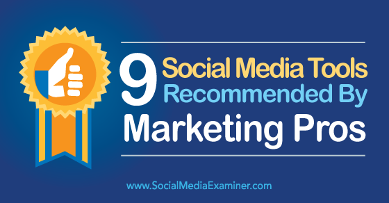 9 Social Media Tools Recommended by Marketing Pros
