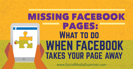 Missing Facebook Pages: What to Do When Facebook Takes Your Page Away