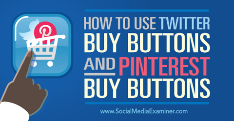 use twitter buy buttons and pinterest buy buttons