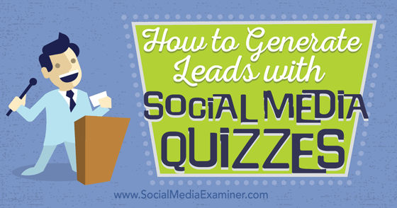 How to Generate Leads With Social Media Quizzes