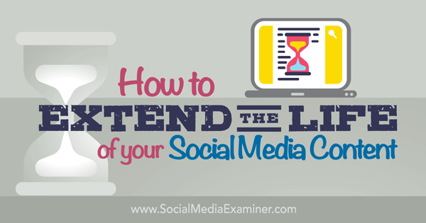extend the life of your social media content