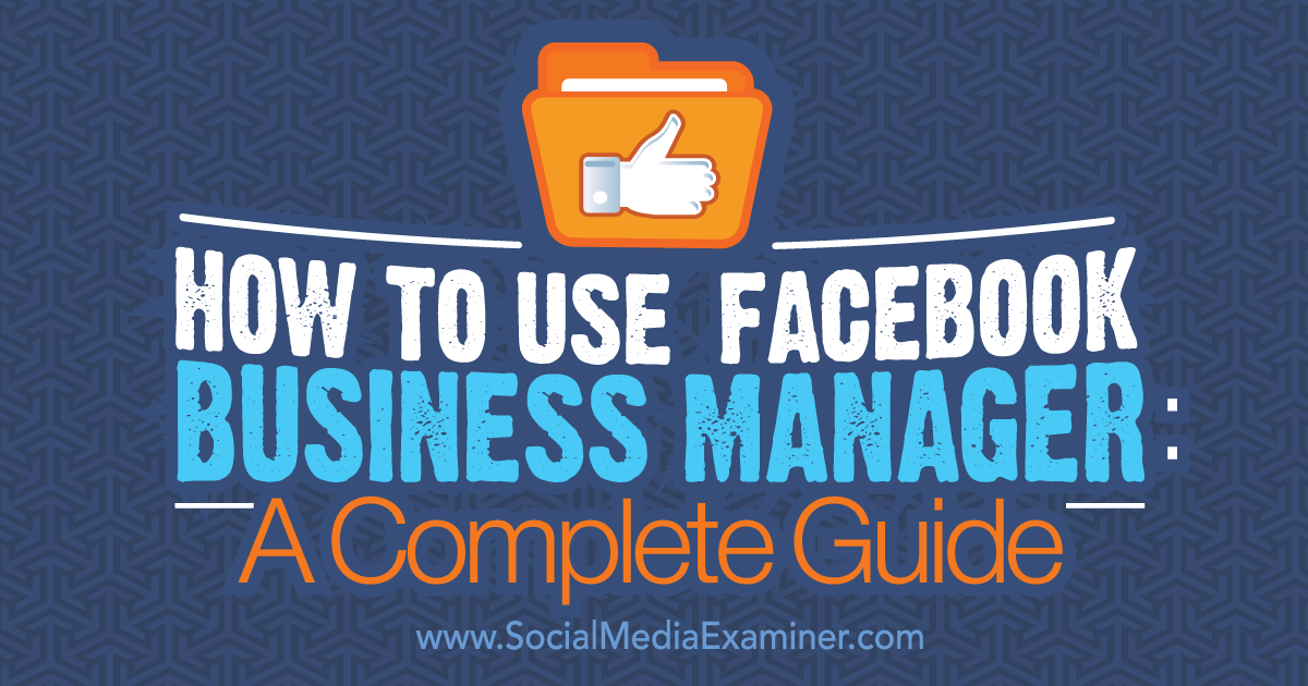 How To Use Facebook Business Manager A Complete Guide Social Media Examiner