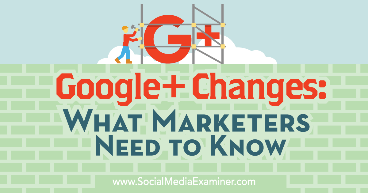Google+ Changes: What Marketers Need to Know