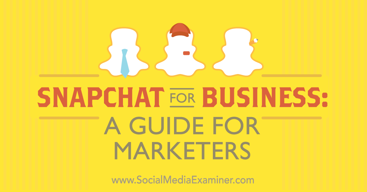 snapchat for business  a guide for marketers   social