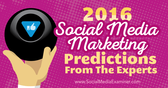 2016 Social Media Marketing Predictions From the Experts