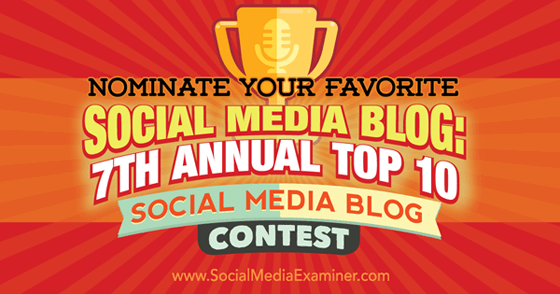 Nominate Your Favorite Social Media Blog: 7th Annual Top 10 Social Media Blog Contest