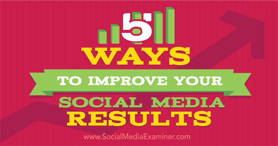 5 Ways to Improve Your Social Media Results