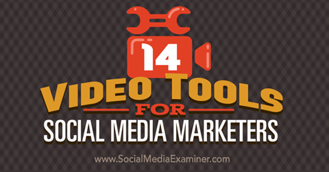 14 video tools for social media