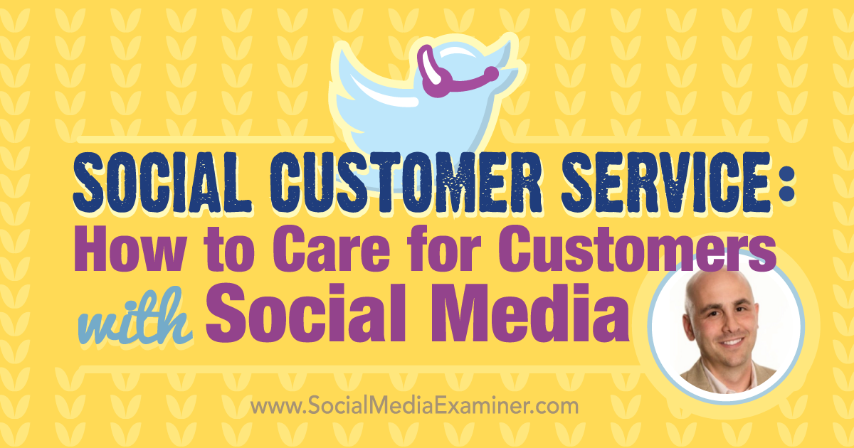 Social Customer Service: How to Care for Customers With Social Media : Social Media Examiner