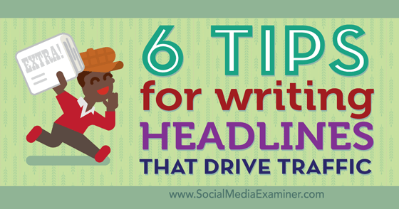 6 Tips for Writing Headlines That Drive Traffic