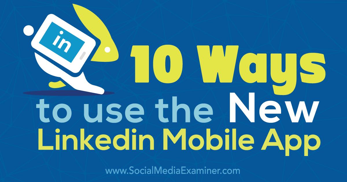 10 Ways to Use the New LinkedIn Mobile App : Social Media Examiner
