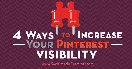 4 Ways to Increase Your Pinterest Visibility