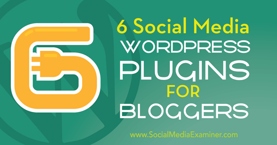 6 Social Media WordPress Plugins for Bloggers