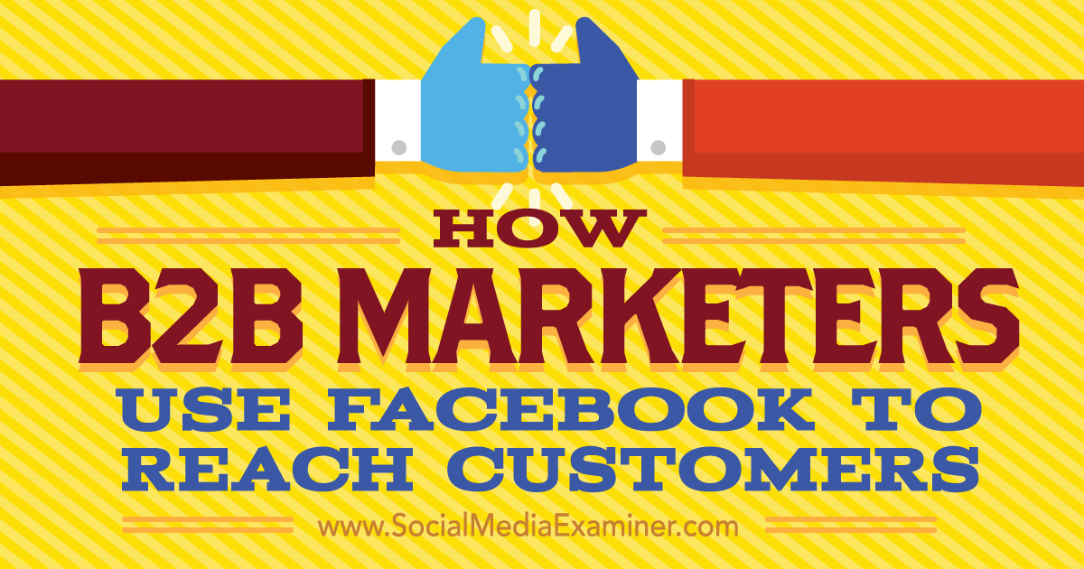 How B2b Marketers Use Facebook To Reach Customers Social Media