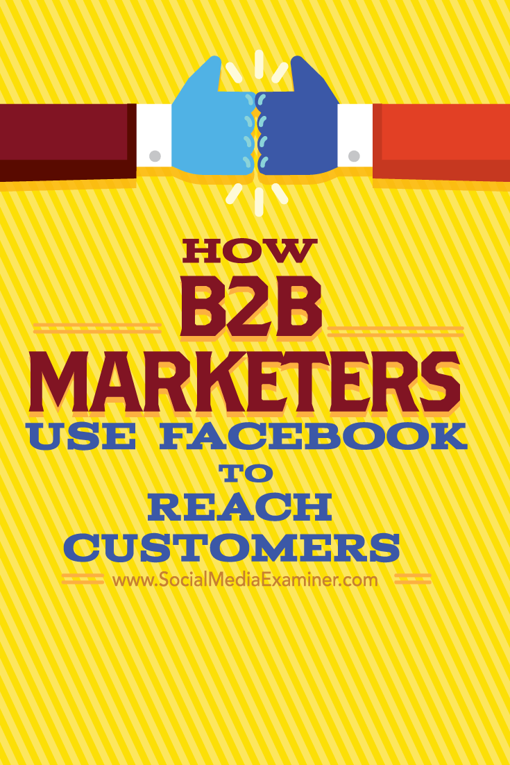 How B2B Marketers Use Facebook To Reach Customers : Social
