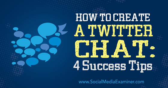 How to Create a Twitter Chat: 4 Success Tips